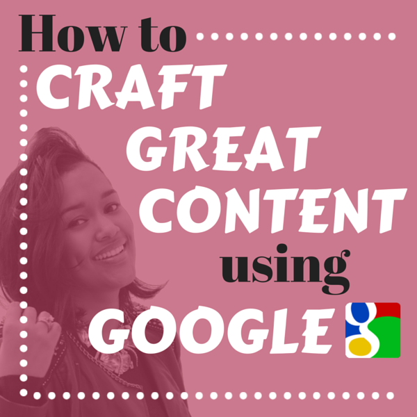 How to Craft Great Content using Google